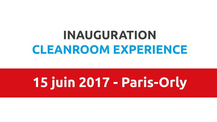 INAUGURATION CLEANROOM EXPERIENCE – 15 JUIN 2017 – PARIS-ORLY